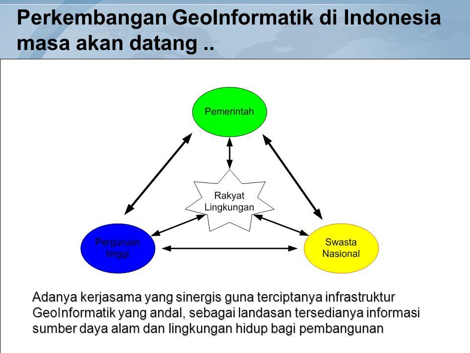 Perkembangan GeoInformatik di Indonesia masa akan datang ..