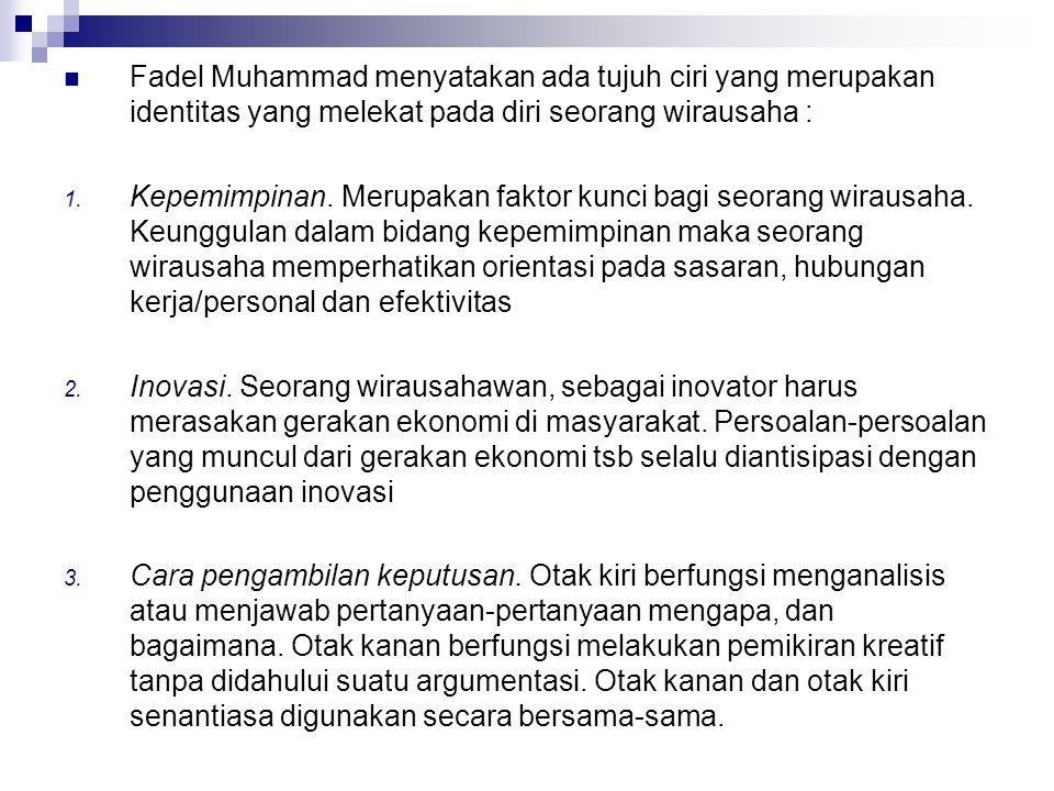 Fadel Muhammad menyatakan ada tujuh ciri yang merupakan identitas yang melekat pada diri seorang wirausaha :