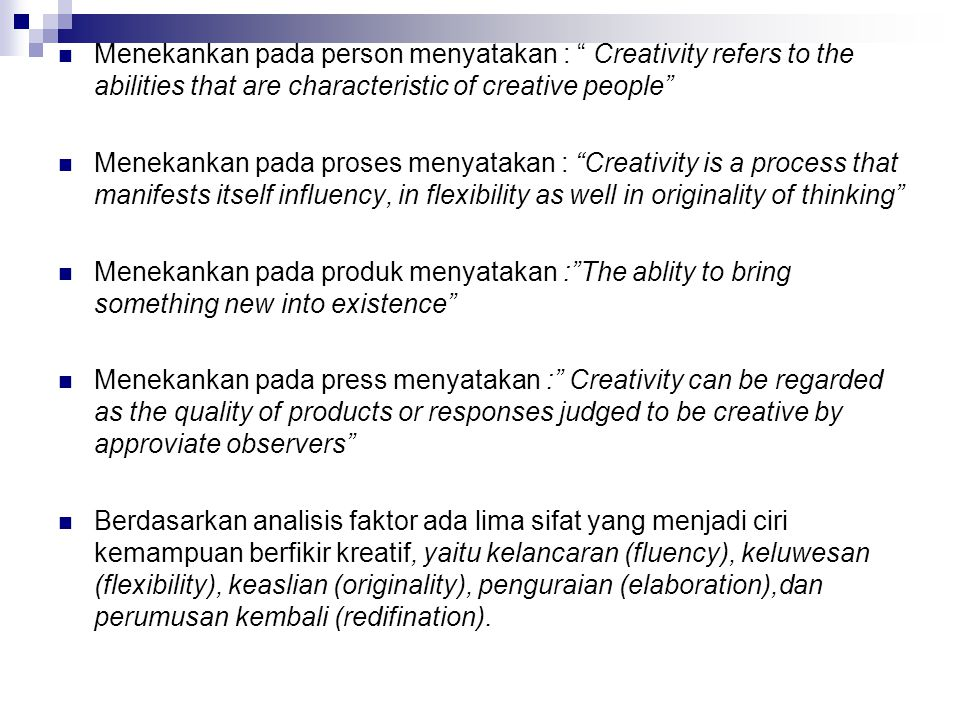 Menekankan pada person menyatakan : Creativity refers to the abilities that are characteristic of creative people