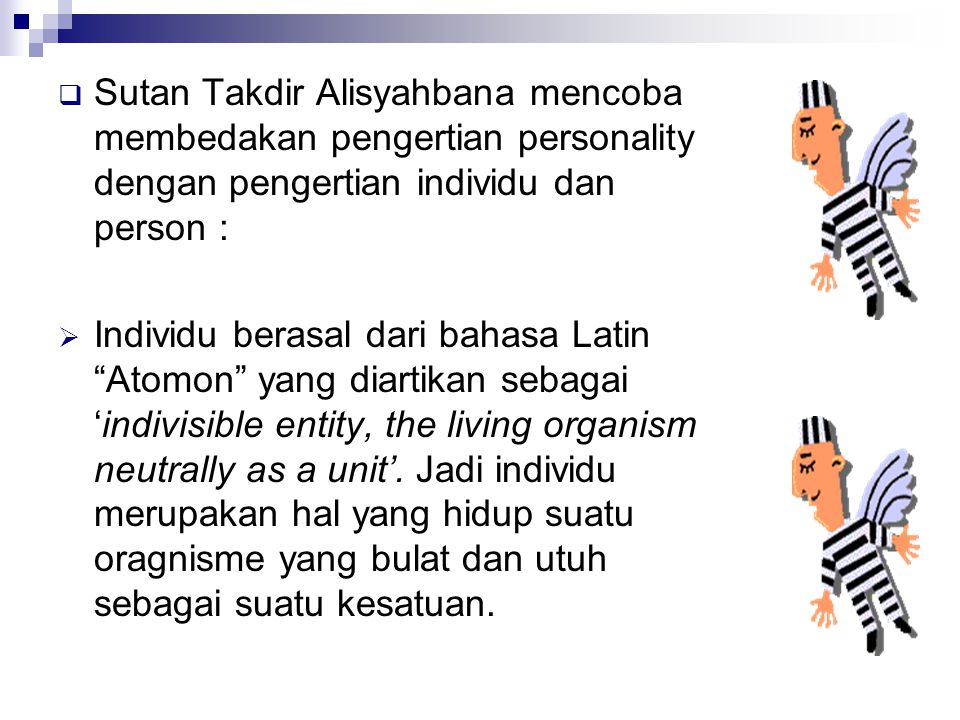 Sutan Takdir Alisyahbana mencoba membedakan pengertian personality dengan pengertian individu dan person :