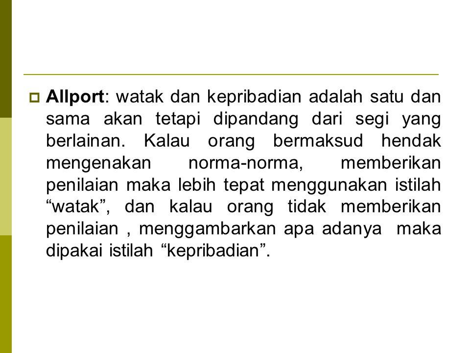 Allport: watak dan kepribadian adalah satu dan sama akan tetapi dipandang dari segi yang berlainan.