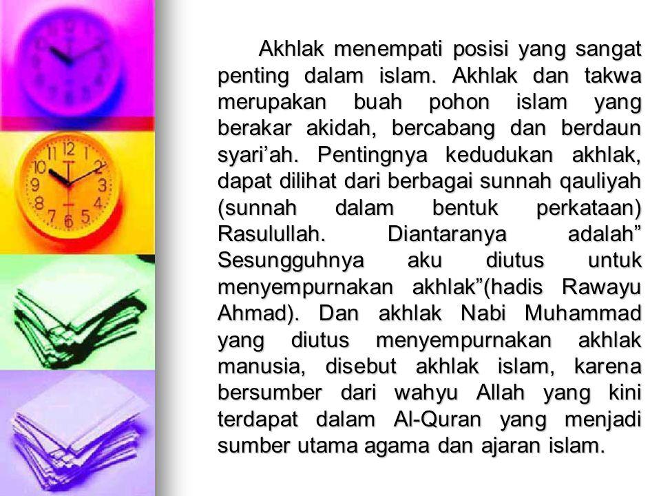 Akhlak menempati posisi yang sangat penting dalam islam
