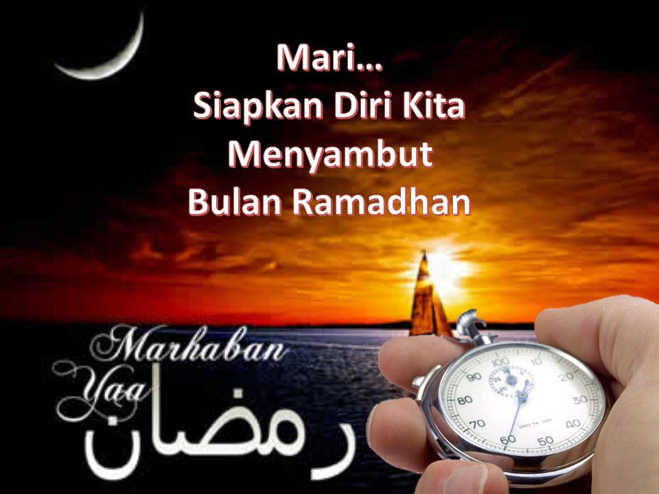 Mari… Siapkan Diri Kita Menyambut Bulan Ramadhan