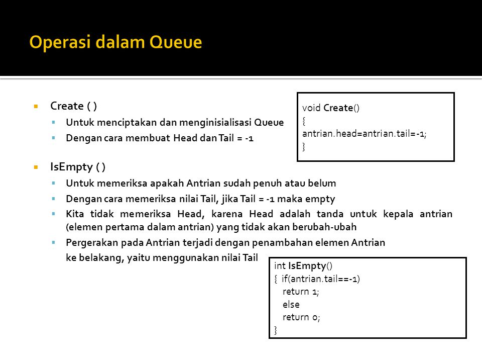 Operasi dalam Queue Create ( ) IsEmpty ( ) void Create()