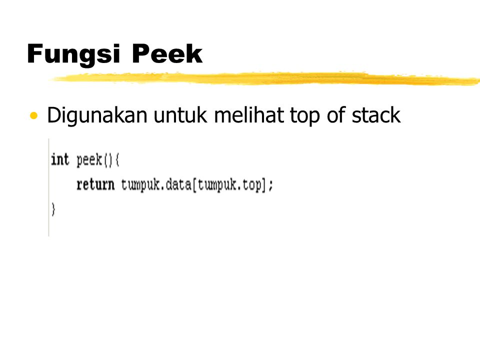 Fungsi Peek Digunakan untuk melihat top of stack