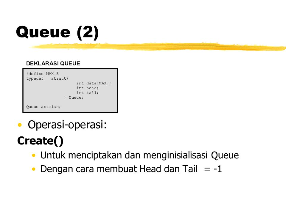 Queue (2) Operasi-operasi: Create()