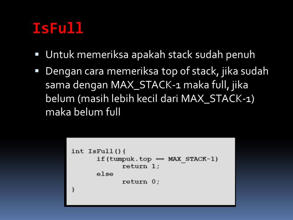 IsFull Untuk memeriksa apakah stack sudah penuh