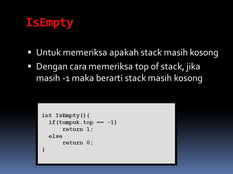 IsEmpty Untuk memeriksa apakah stack masih kosong