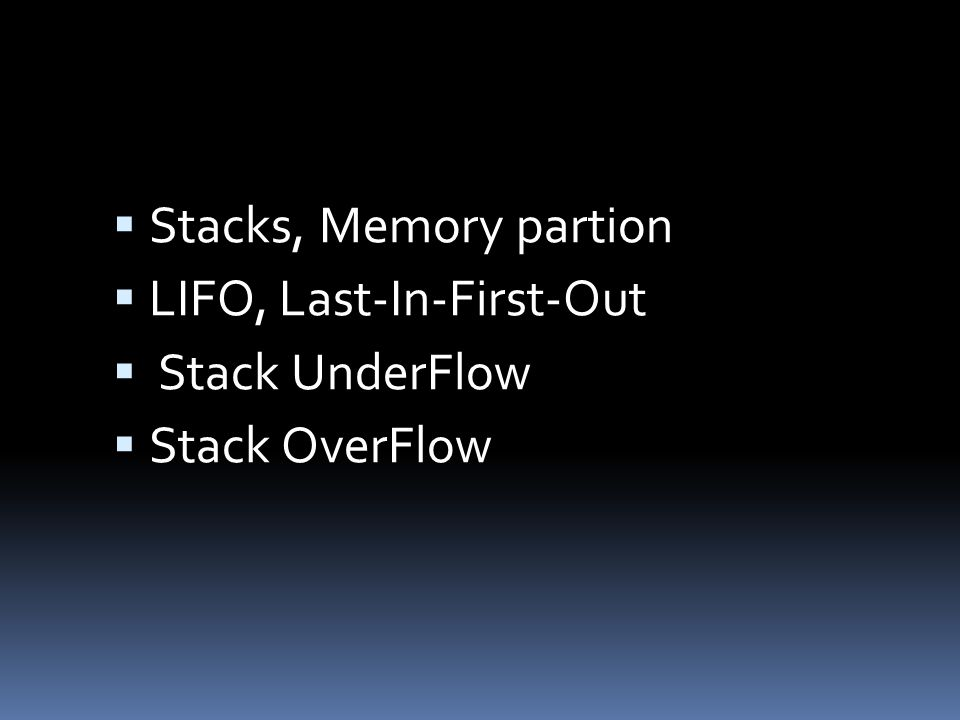 Stacks, Memory partion LIFO, Last-In-First-Out Stack UnderFlow Stack OverFlow