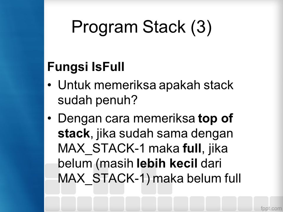Program Stack (3) Fungsi IsFull