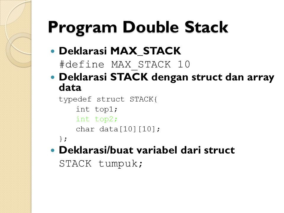 Program Double Stack Deklarasi MAX_STACK #define MAX_STACK 10