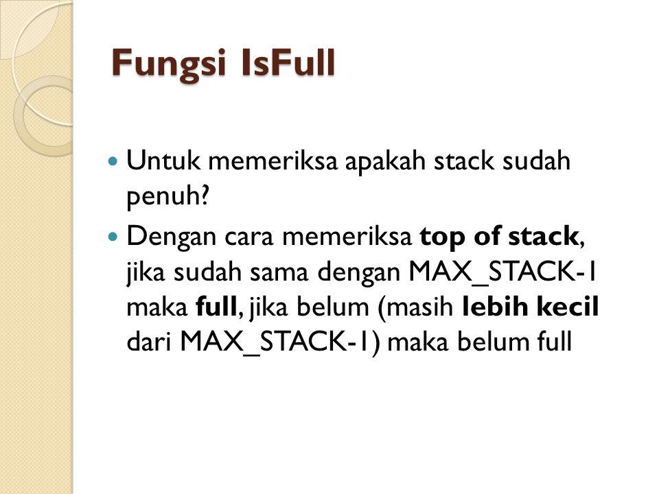 Fungsi IsFull Untuk memeriksa apakah stack sudah penuh