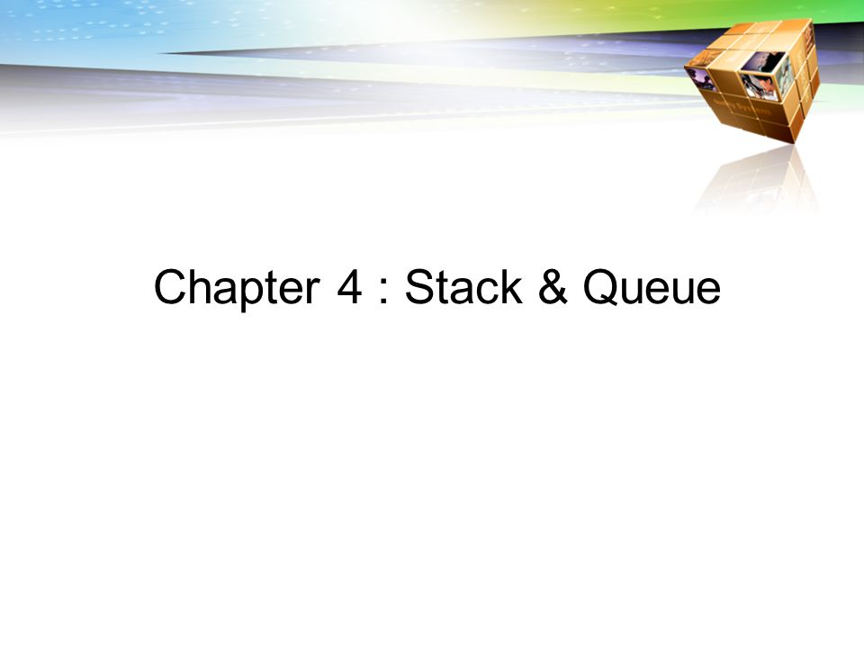 Chapter 4 : Stack & Queue
