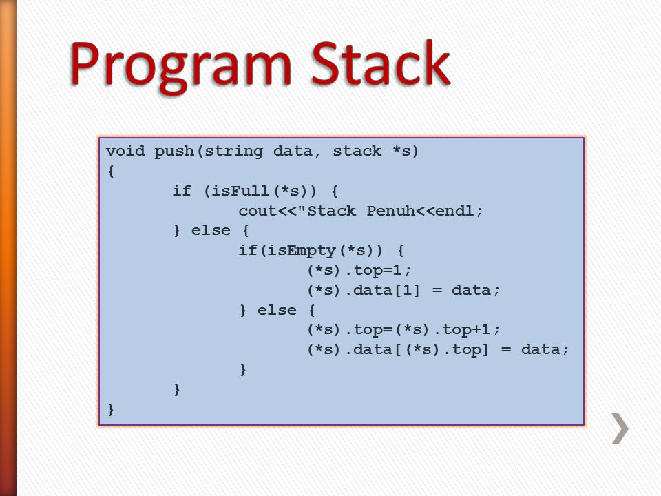 Program Stack void push(string data, stack *s) { if (isFull(*s)) {
