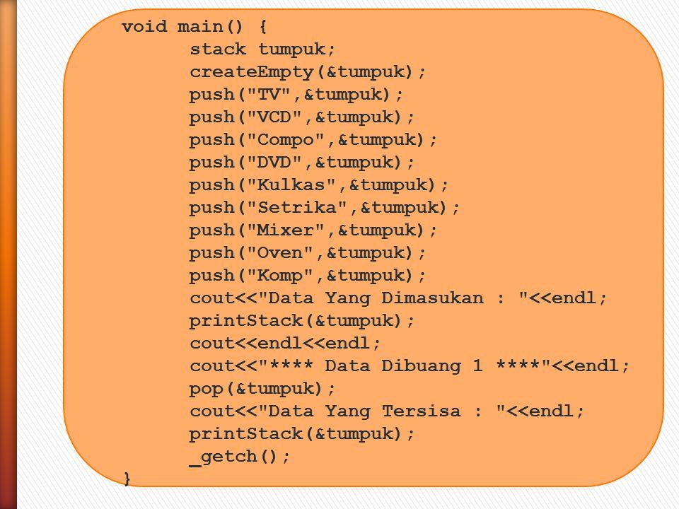 void main() { stack tumpuk; createEmpty(&tumpuk); push( TV ,&tumpuk); push( VCD ,&tumpuk); push( Compo ,&tumpuk);