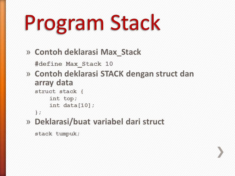 Program Stack Contoh deklarasi Max_Stack #define Max_Stack 10