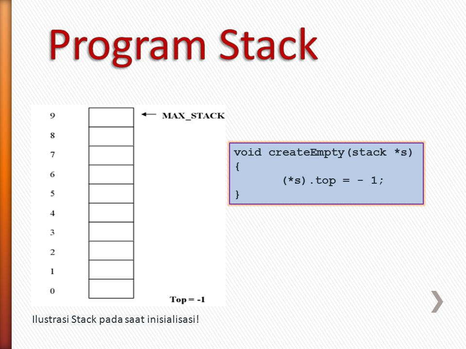 Program Stack void createEmpty(stack *s) { (*s).top = - 1; }