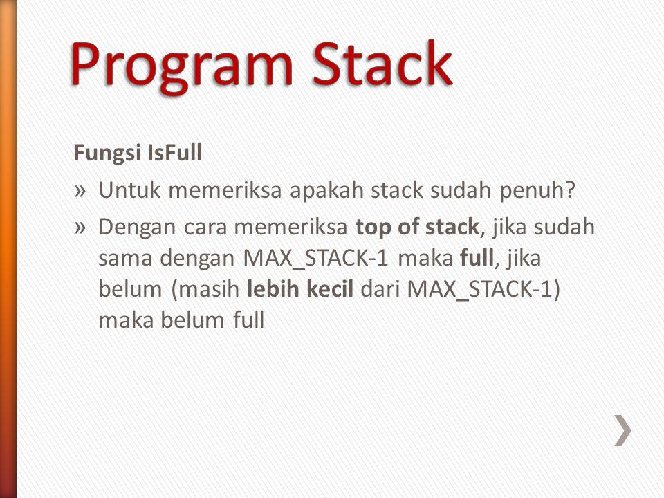 Program Stack Fungsi IsFull Untuk memeriksa apakah stack sudah penuh