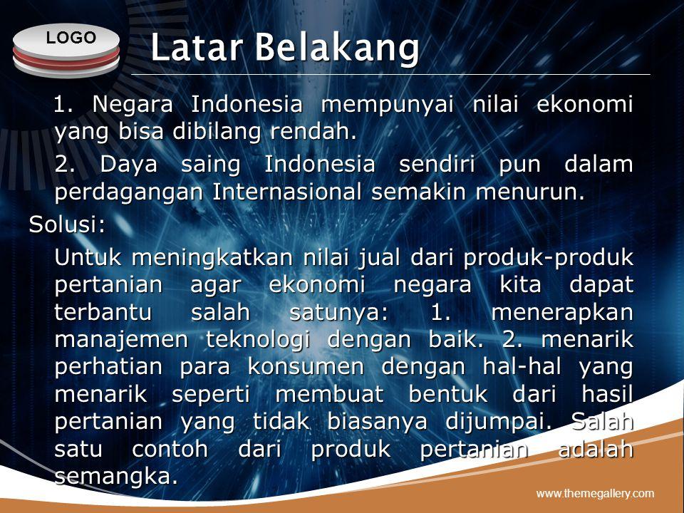 Latar Belakang 1. Negara Indonesia mempunyai nilai ekonomi yang bisa dibilang rendah.