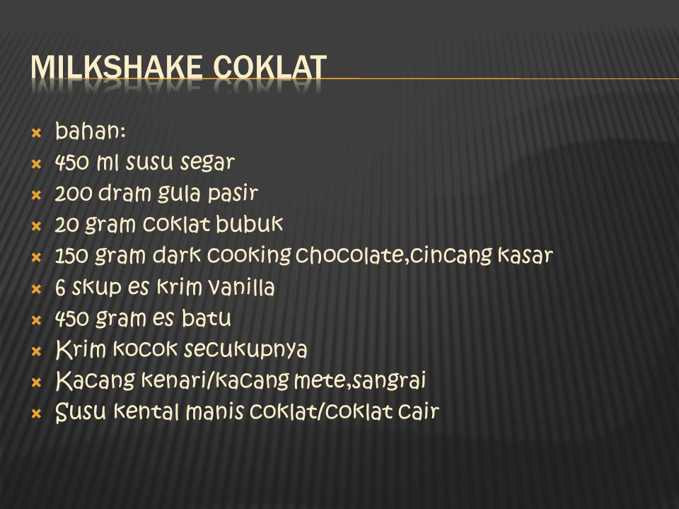 Milkshake coklat bahan: 450 ml susu segar 200 dram gula pasir