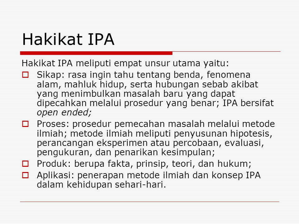 Hakikat IPA Hakikat IPA meliputi empat unsur utama yaitu: