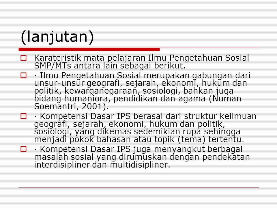 (lanjutan) Karateristik mata pelajaran Ilmu Pengetahuan Sosial SMP/MTs antara lain sebagai berikut.