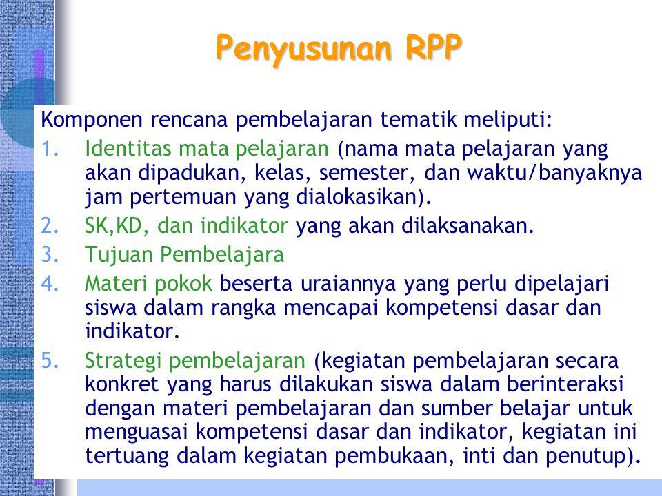 Penyusunan RPP Komponen rencana pembelajaran tematik meliputi: