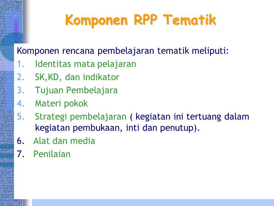 Komponen RPP Tematik Komponen rencana pembelajaran tematik meliputi:
