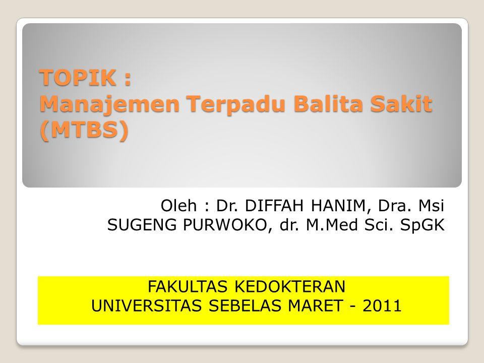 TOPIK : Manajemen Terpadu Balita Sakit (MTBS)