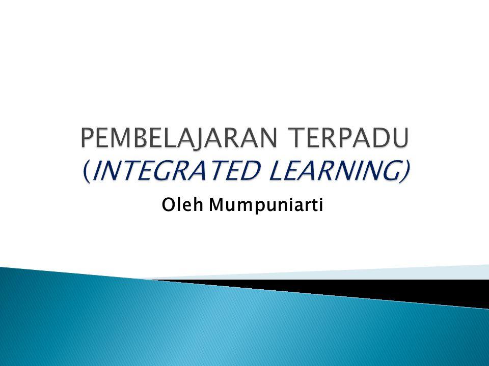 PEMBELAJARAN TERPADU (INTEGRATED LEARNING)