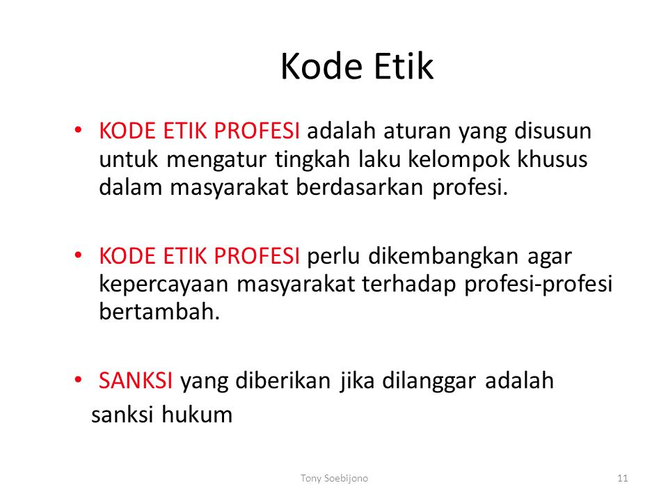 Kode Etik KODE ETIK PROFESI adalah aturan yang disusun untuk mengatur tingkah laku kelompok khusus dalam masyarakat berdasarkan profesi.