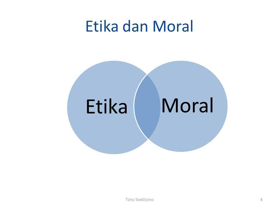 Etika dan Moral Etika Moral Tony Soebijono