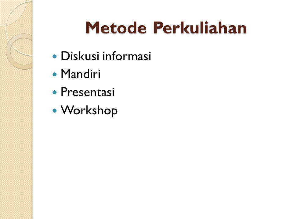 Metode Perkuliahan Diskusi informasi Mandiri Presentasi Workshop