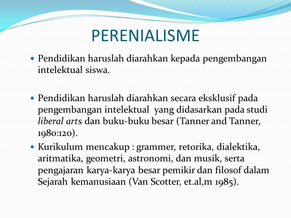 PERENIALISME Pendidikan haruslah diarahkan kepada pengembangan intelektual siswa.