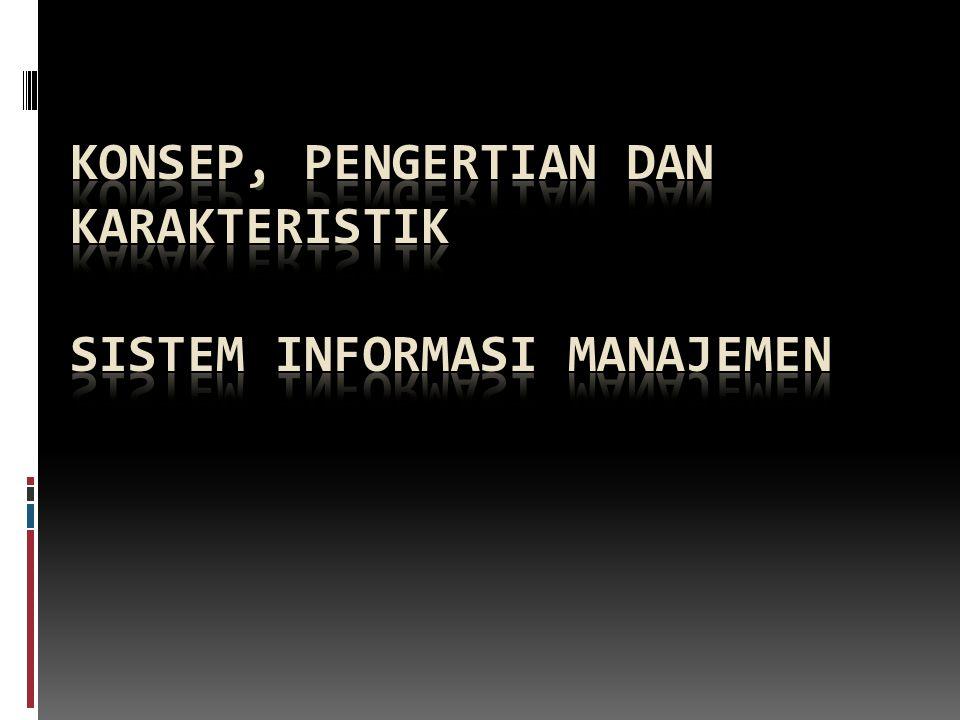 Konsep, pengertian dan karakteristik Sistem Informasi Manajemen