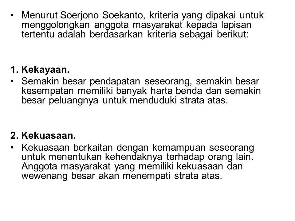 Menurut Soerjono Soekanto, kriteria yang dipakai untuk menggolongkan anggota masyarakat kepada lapisan tertentu adalah berdasarkan kriteria sebagai berikut: