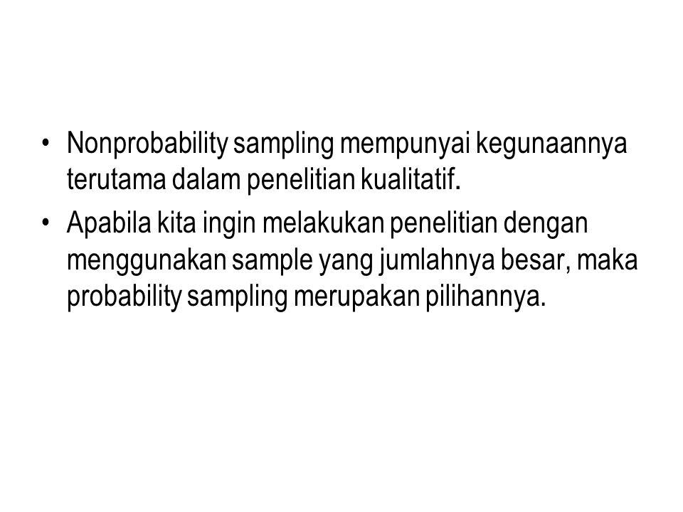 Nonprobability sampling mempunyai kegunaannya terutama dalam penelitian kualitatif.