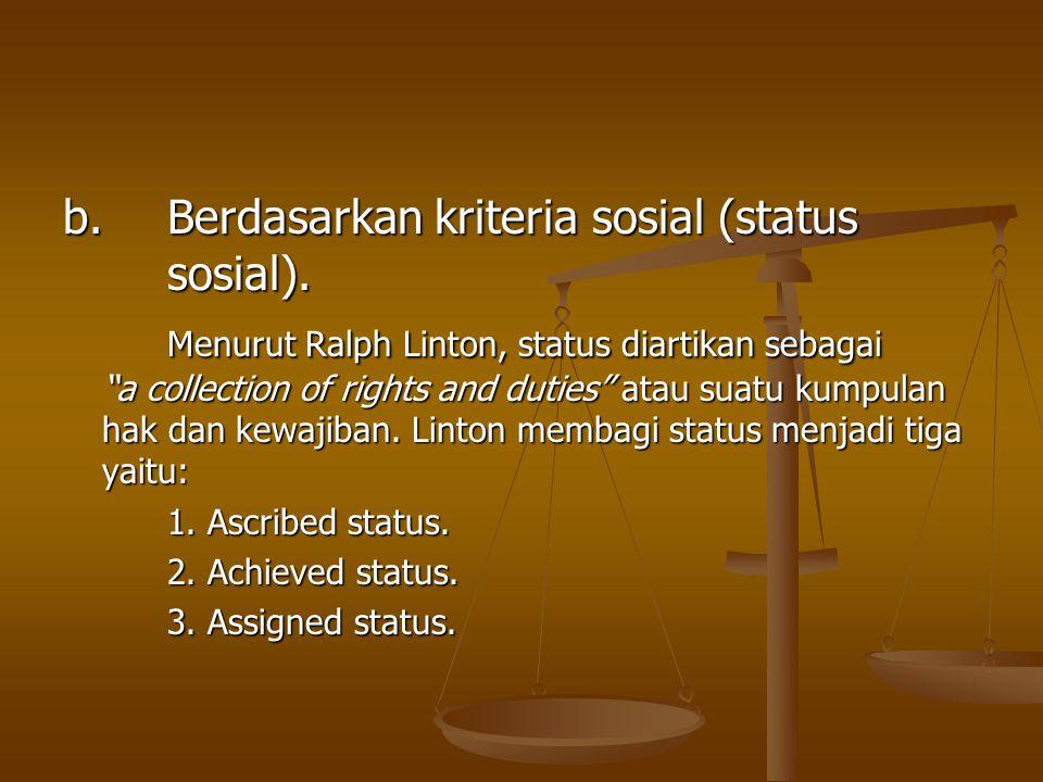 b. Berdasarkan kriteria sosial (status sosial).