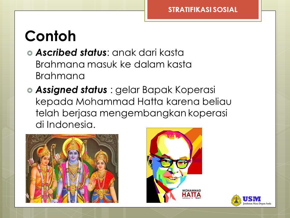 Contoh Ascribed status: anak dari kasta Brahmana masuk ke dalam kasta Brahmana.