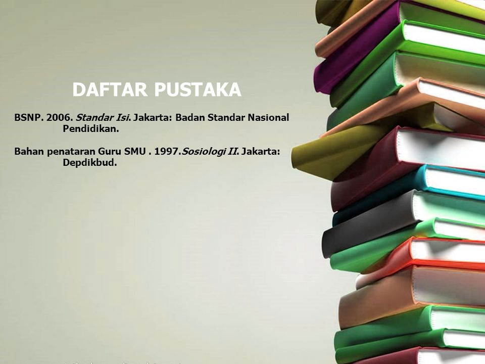 DAFTAR PUSTAKA BSNP. 2006. Standar Isi. Jakarta: Badan Standar Nasional Pendidikan.