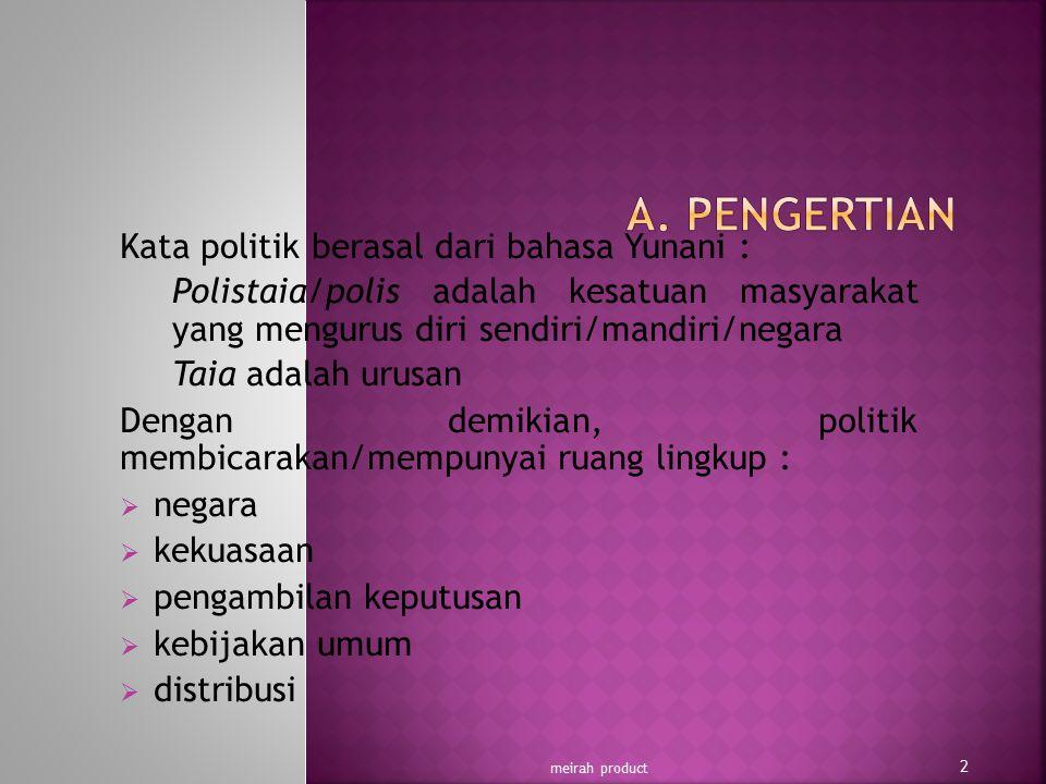 A. PENGERTIAN Kata politik berasal dari bahasa Yunani :