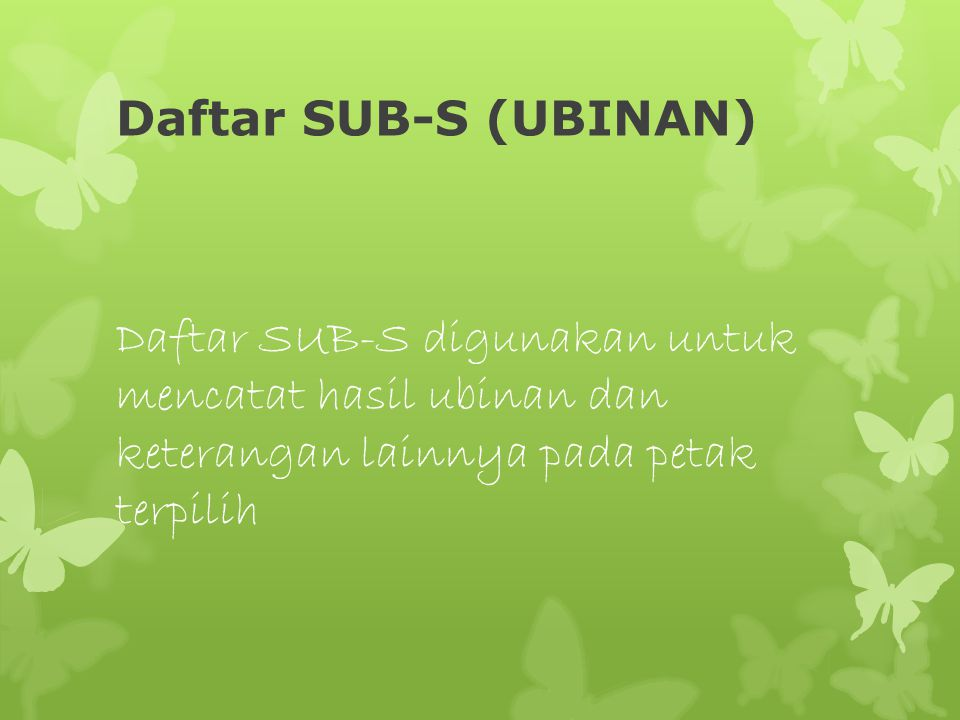 Daftar SUB-S (UBINAN) Daftar SUB-S digunakan untuk mencatat hasil ubinan dan keterangan lainnya pada petak terpilih.