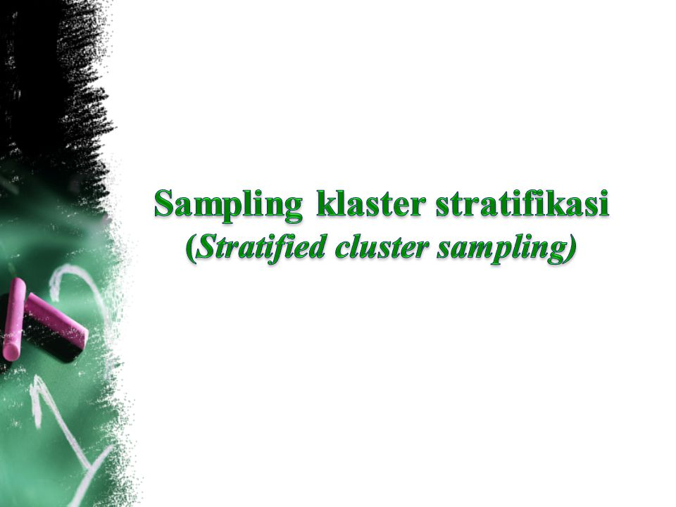 Sampling klaster stratifikasi (Stratified cluster sampling)