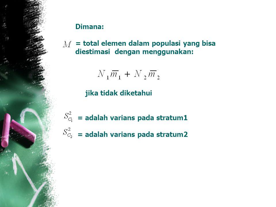 Dimana: = total elemen dalam populasi yang bisa diestimasi dengan menggunakan: jika tidak diketahui = adalah varians pada stratum1 = adalah varians pada stratum2