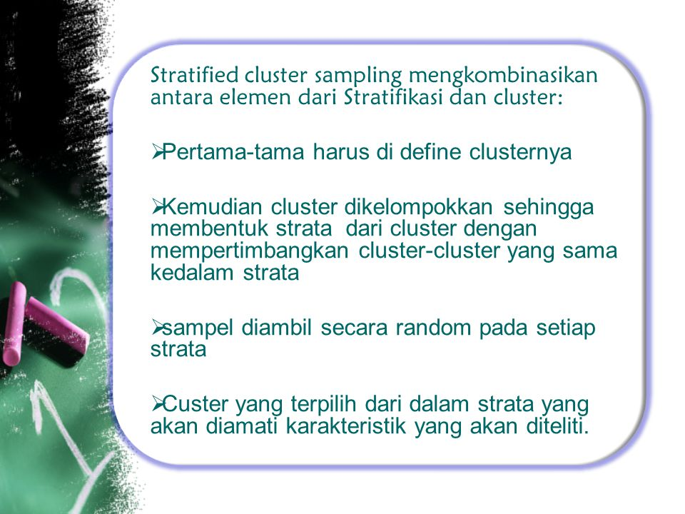 Stratified cluster sampling mengkombinasikan antara elemen dari Stratifikasi dan cluster: