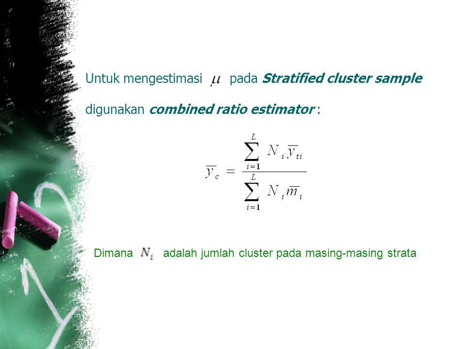 Untuk mengestimasi pada Stratified cluster sample digunakan combined ratio estimator :