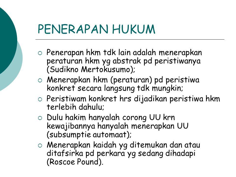 PENERAPAN HUKUM Penerapan hkm tdk lain adalah menerapkan peraturan hkm yg abstrak pd peristiwanya (Sudikno Mertokusumo);
