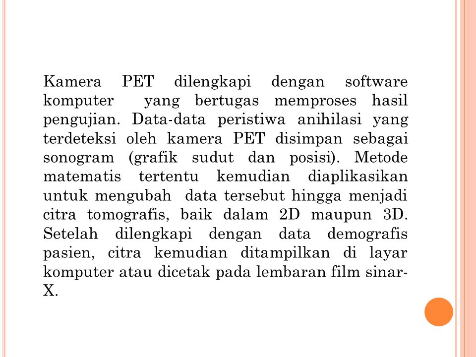 Kamera PET dilengkapi dengan software komputer yang bertugas memproses hasil pengujian.