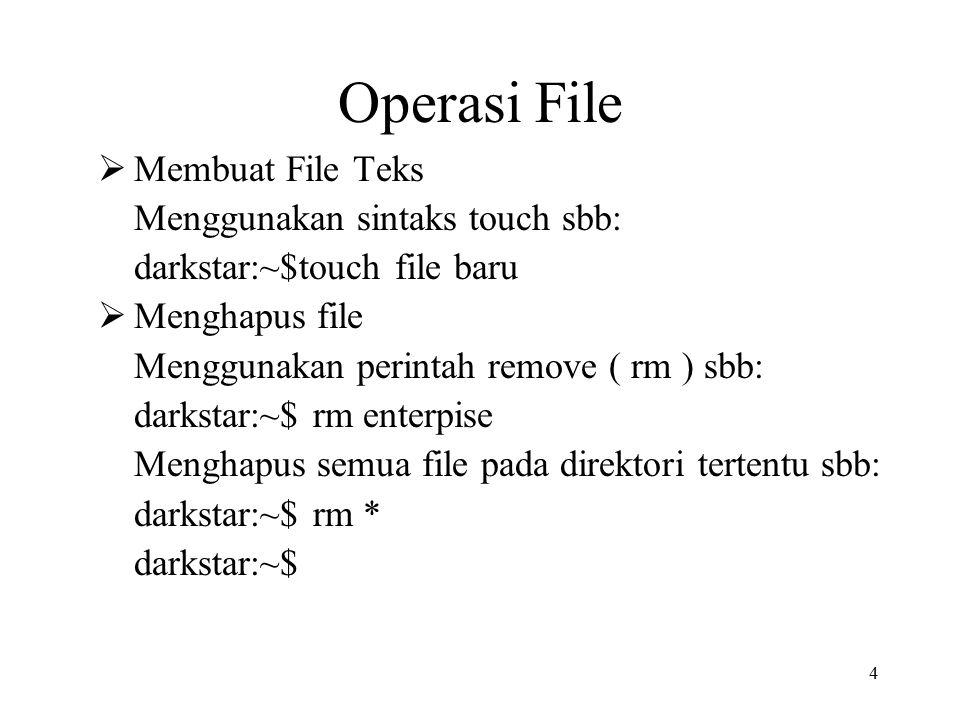 Operasi File Membuat File Teks Menggunakan sintaks touch sbb: