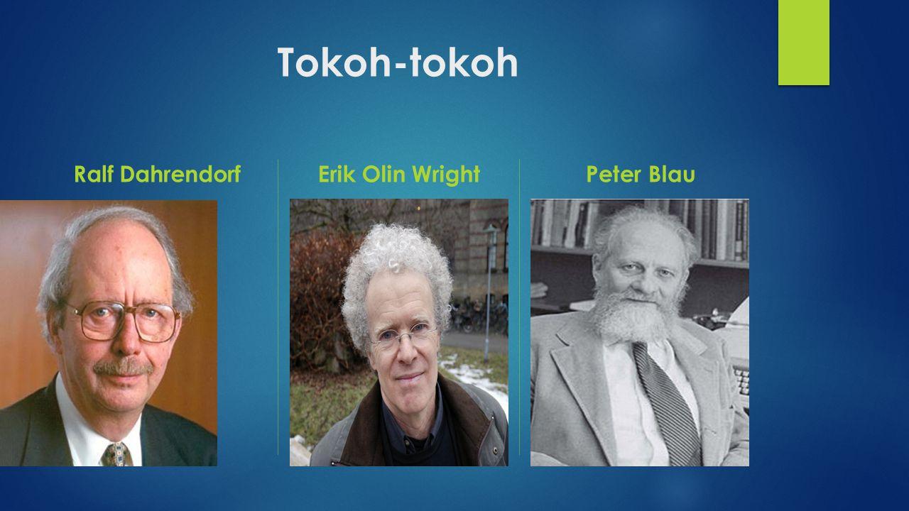 Tokoh-tokoh Ralf Dahrendorf Erik Olin Wright Peter Blau